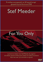 Stef Meeder: DVD 2 STEF MEEDER Plays On The Hammond M44 FOR YOU ONLY hoesje