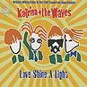 Love Shine A Light - Katrina & The Waves